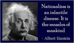 Le nationalisme est une maladie infantile comme la rougeole de l'humanité