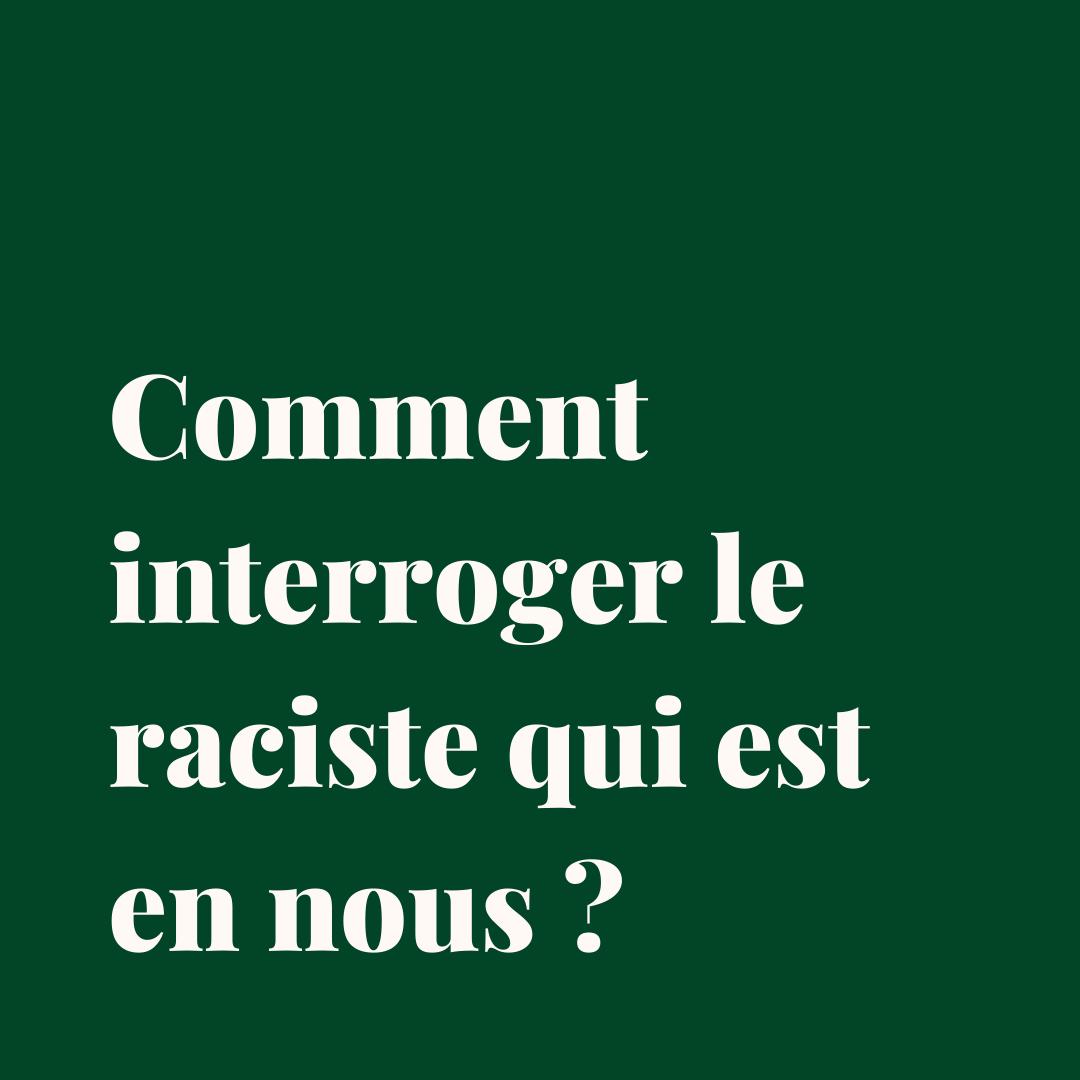 Comment interroger le raciste qui est en nous ?