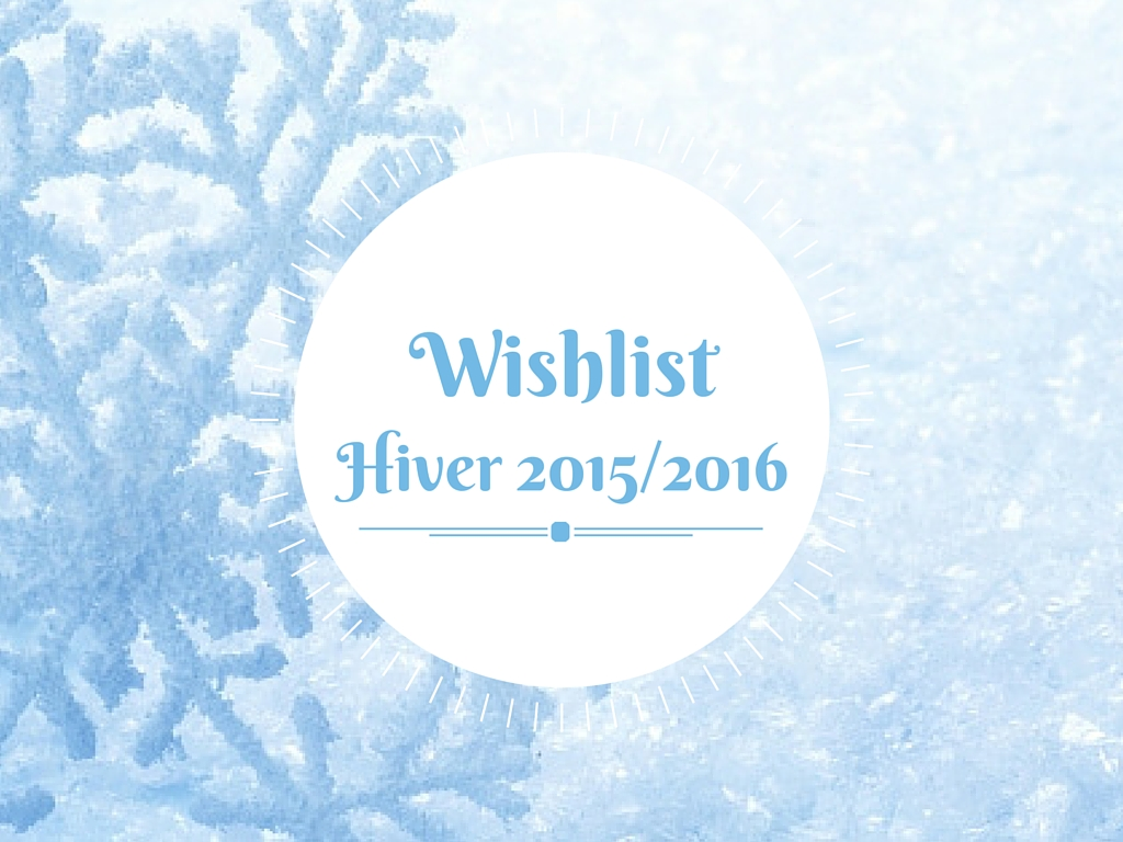 Wishlist hiver 2015/2016
