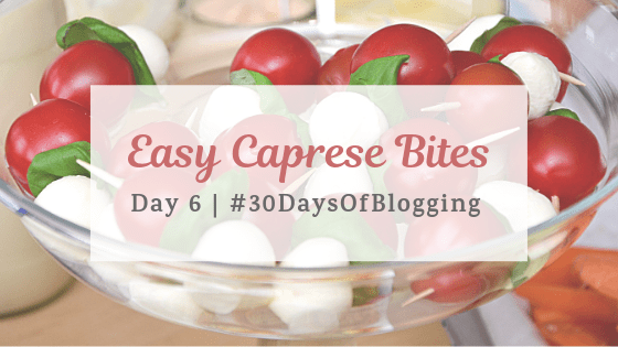Easy Caprese Bites | Day 6 of 30 Days of Blogging