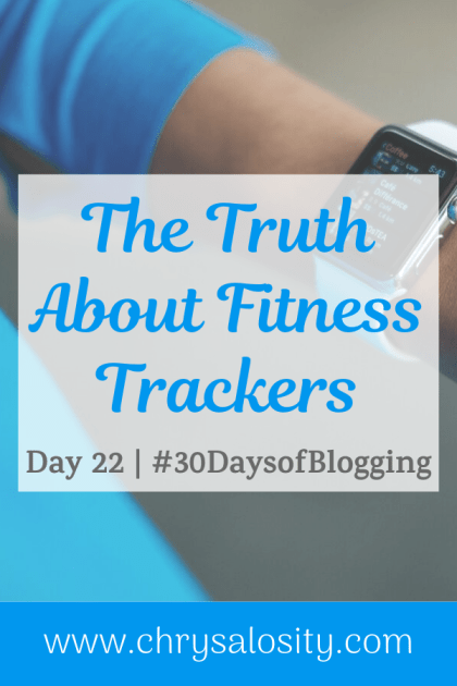 The Truth About Fitness Trackers | Day 22 of 30 Days Of Blogging
