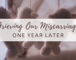 Grieving Our Miscarriage One Year Later