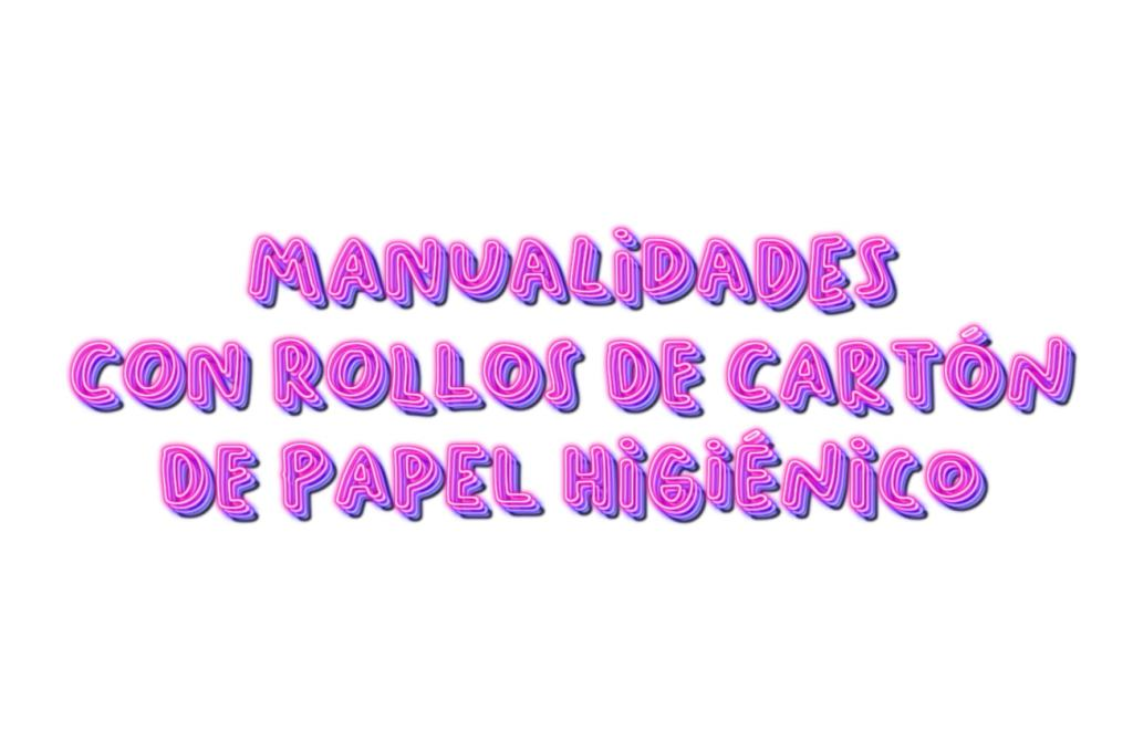 manualidades para hacer con rollos de carton de papel higienico