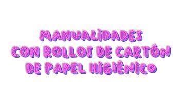manualidades para hacer con rollos de carton de papel higienico