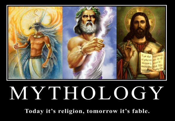 """MYTHOLOGY: Today it's religion. Tomorrow it's fable."""