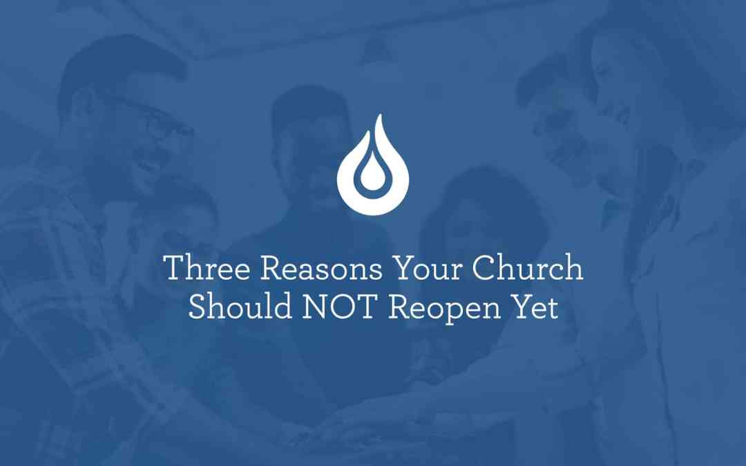 Three Reasons Your Church Should NOT Reopen Yet