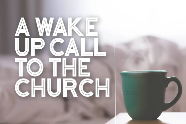 A Wake Up Call To The Church