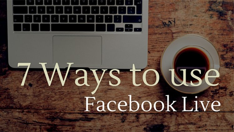 7 Ways to use Facebook Live this Week