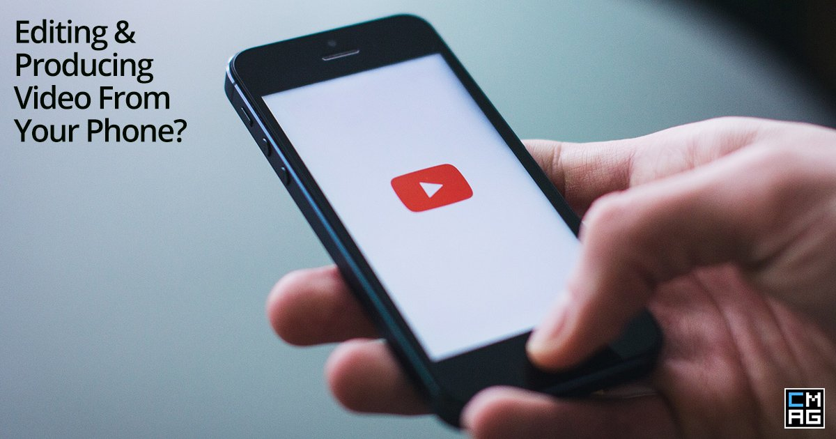 Editing and Producing Video From Your Phone?