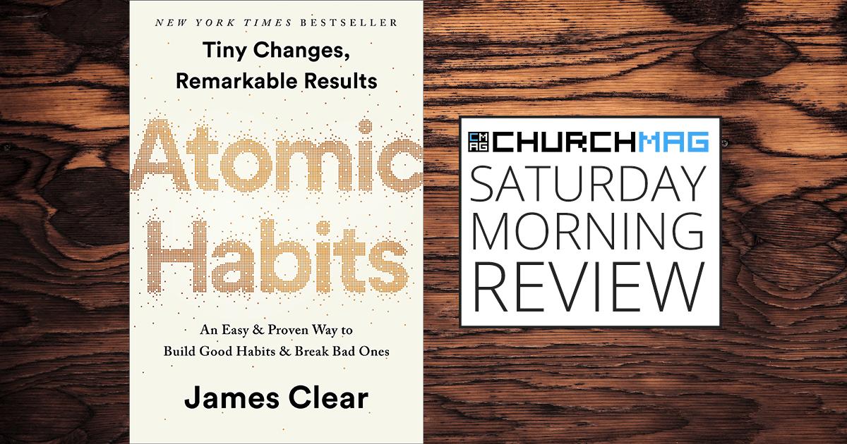 Atomic Habits [Saturday Morning Review]