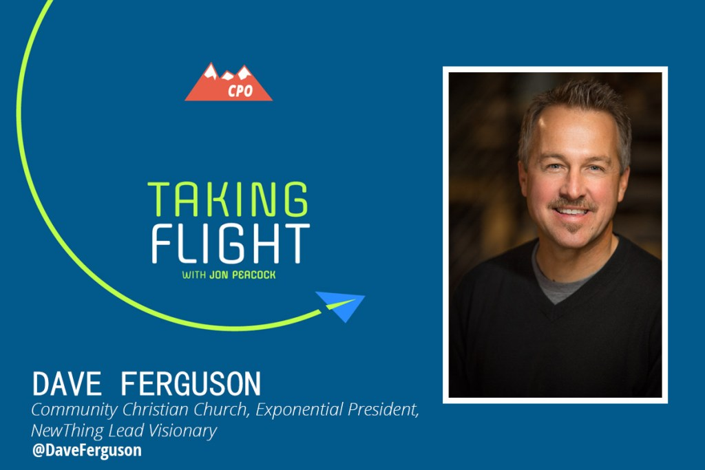 Dave Ferguson, Lead Pastor of Community Christian Church and Lead Visionary for NewThing