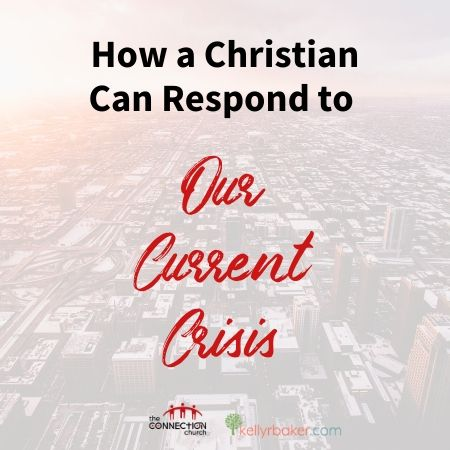 How Christians Need to Respond to Our Current Crisis.