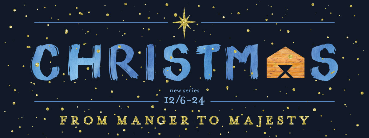 Christmas From Manger To Majesty Church Sermon Series Ideas
