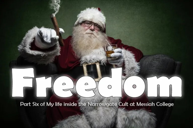 Freedom: Part Six of My Life Inside the Narrowgate Cult at Messiah College