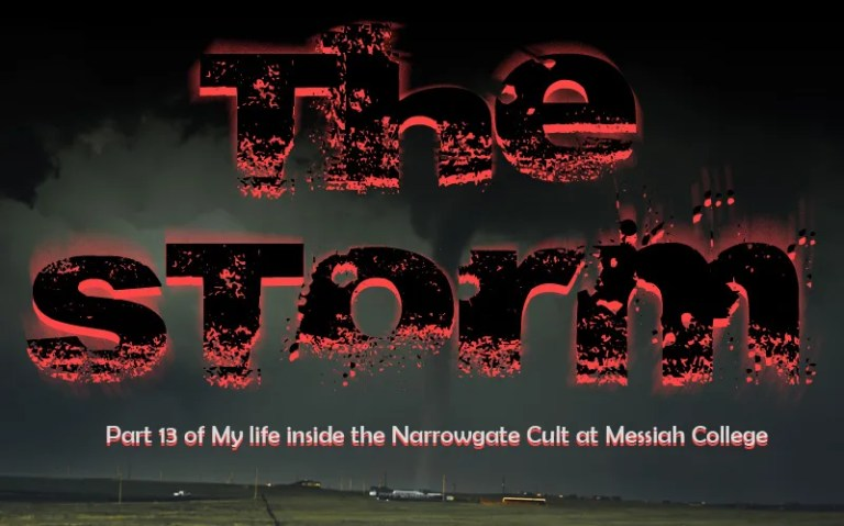 The Storm – Part Thirteen of My Life Inside the Narrowgate Cult at Messiah College