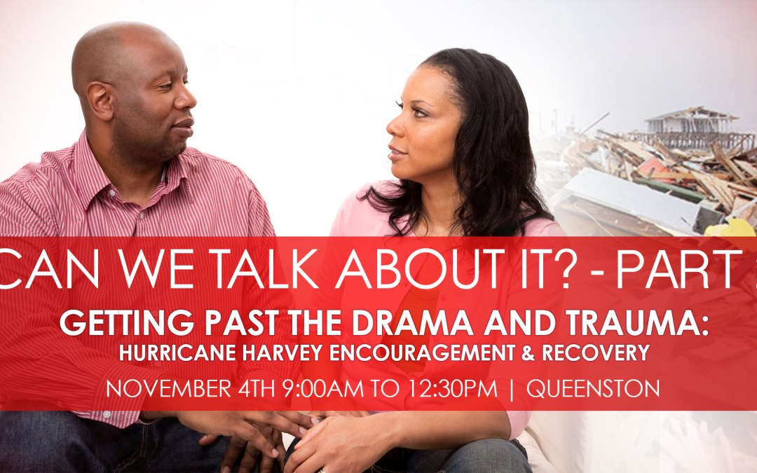 Join Us for Can We Talk About, Part 2 Hurricane Harvey Encouragement & Recovery