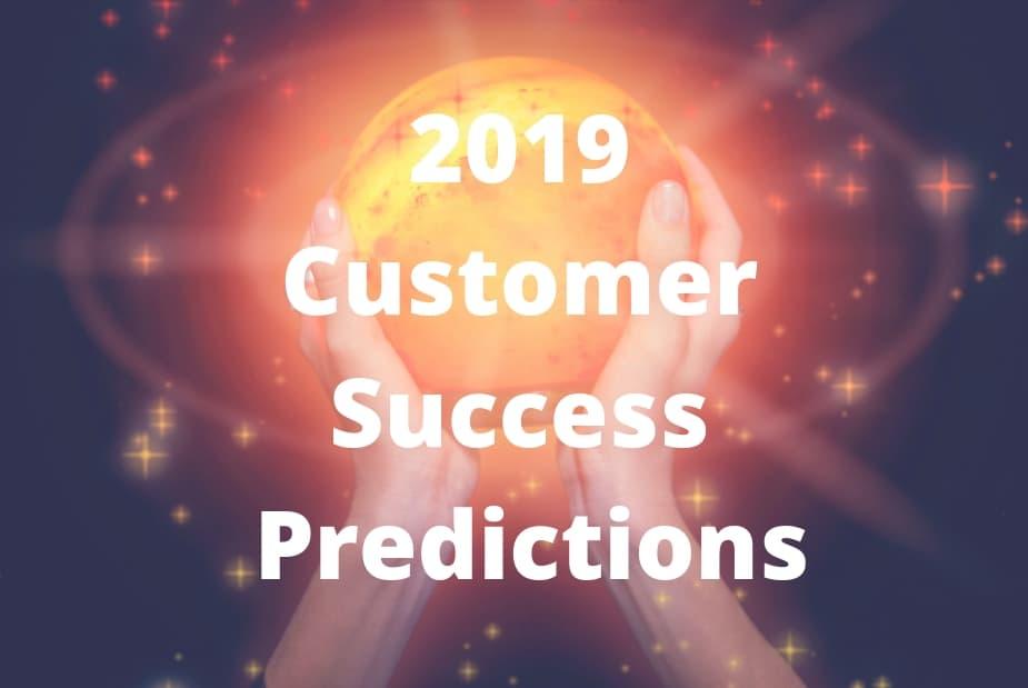 customer success predictions 2019