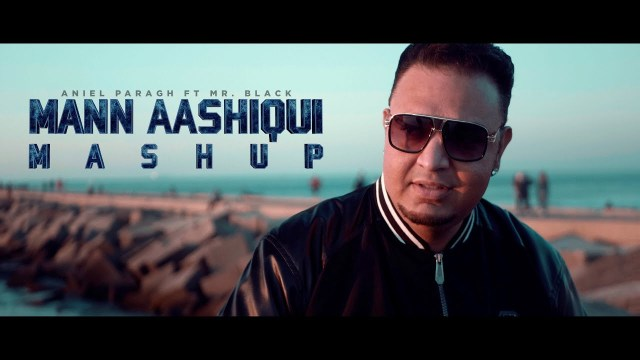 Aniel Paragh Ft. Mr. Black - Mann Aashiqui Mashup
