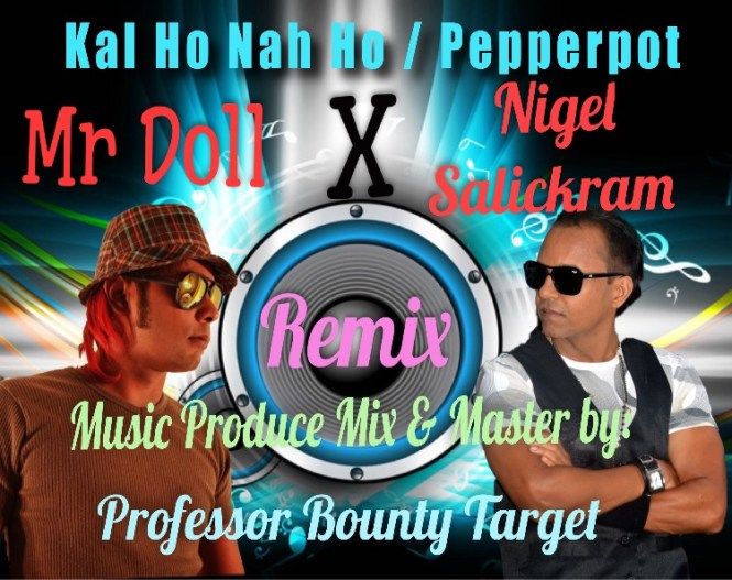 Bollywood Remix 2019 Kal Ho Na Ho:pepperpot By Nigel Salickram & Mr Doll