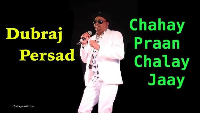 Dubraj Persad - Chahay Praan Chalay Jaay