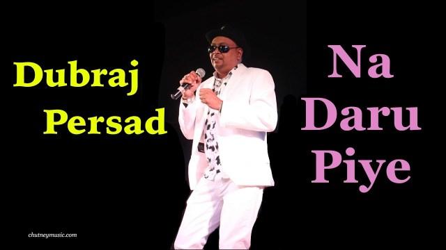 Dubraj Persad - Na Daru Piye
