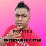 Horning By Entertainer V. Star (2015 Chutney Soca)