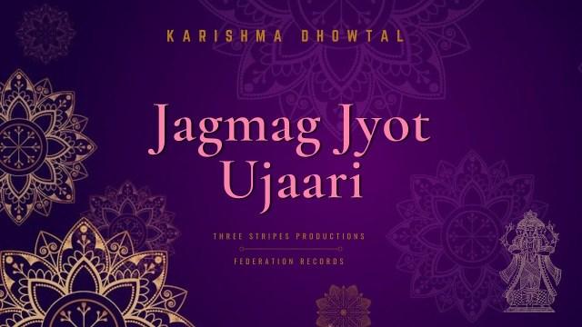 Karishma Dhowtal - Jagmag Jyot Ujaari जगमग ज्योत उजारी