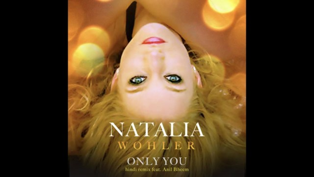 Natalia Wohler ft Anil Bheem - Only You Hindi Remix