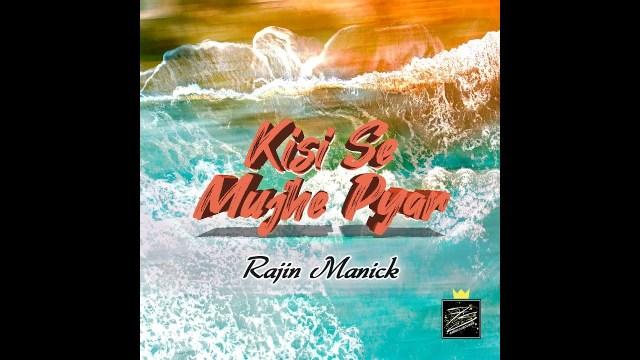 Rajin Manick - Kisi Se Mujhe Pyar