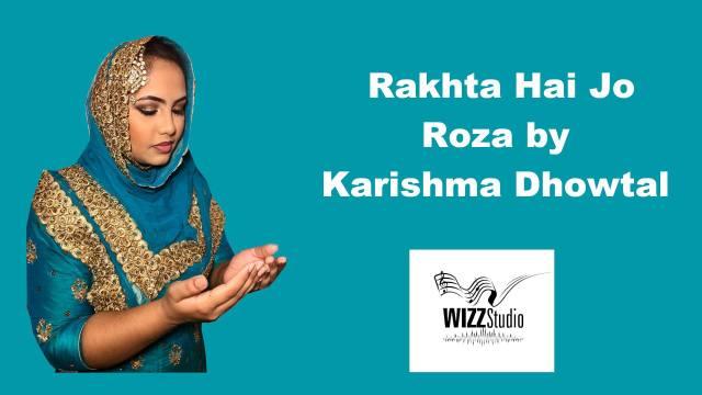 Rakhta Hai Jo Roza Kabhi By Karishma Dhowtal