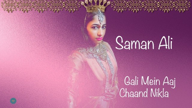 Saman Ali - Gali Mein Aaj Chand Nikla