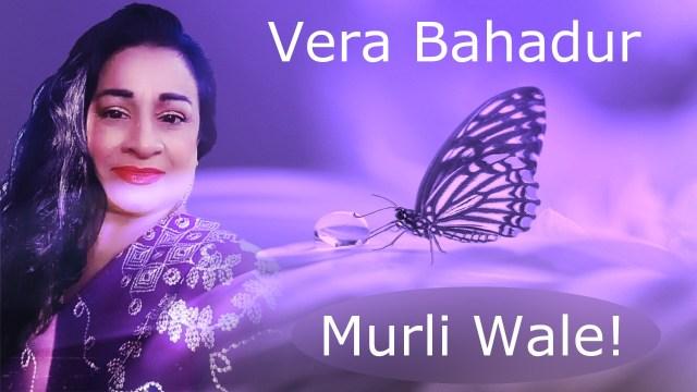 Vera Bahadur - Murli Wale