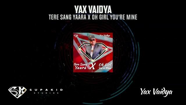 Yax Vaidya - Tere Sang Yaara X Oh Girl you're Mine (2021 Bollywood Remix)