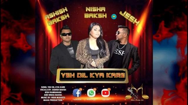 Yeh Dil Kya Kare Remix 2021 - Ashish Baksh, Nisha Baksh & Jesh