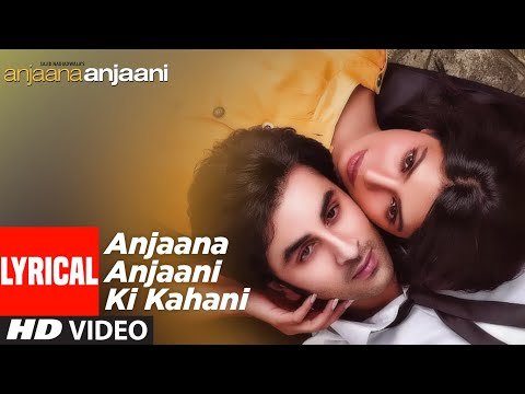 Anjaana Anjaani Ki Kahani(Lyrical) | Ranbir Kapoor, Priyanka Chopra | Nikhil D'Souza, Monali Thakur