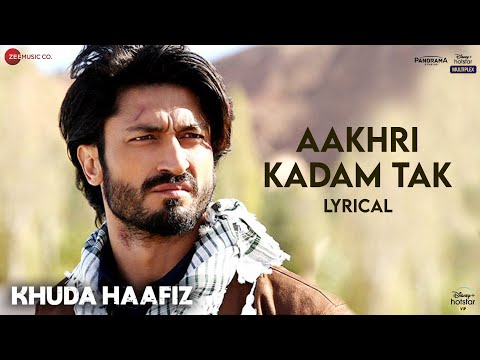 Aakhri Kadam Tak - Lyrical | Khuda Haafiz| Vidyut Jammwal, Shivaleeka Oberoi| Mithoon, Sonu Nigam
