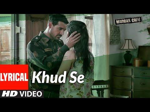 Khud Se Lyrical | Madras Cafe | John Abraham, Nargis Fakhri | Papon | Shantanu Moitra
