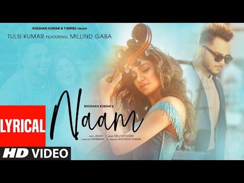 Naam Lyrical | Tulsi Kumar Feat. Millind Gaba | Jaani | Nirmaan | Bhushan Kumar | T-Series