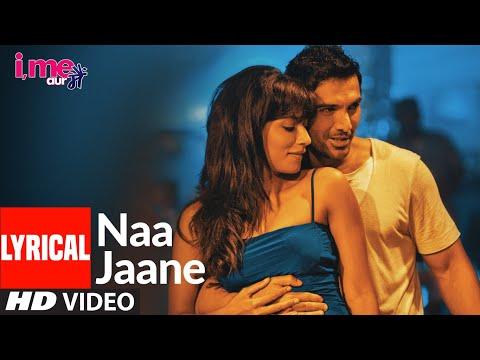 Naa Jaane Lyrical Song ★I Me Aur Main★ John Abraham,Chitrangda Singh, Prachi Desai | Sachin-Jigar