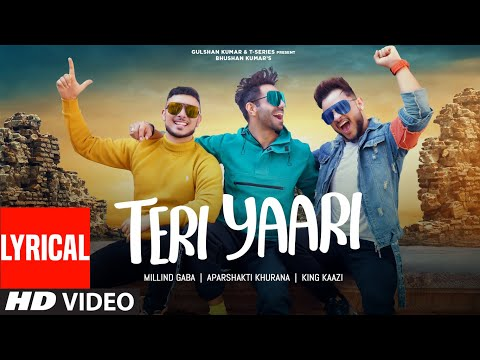 Teri Yaari Lyrical | Millind Gaba, Aparshakti Khurana, King Kaazi | Bhushan Kumar | T-Series
