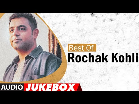 "Best Of Rochak Kohli | Audio Jukebox | Hits Of ""Rochak Kohli Songs"" 