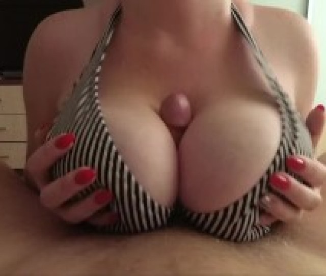 I Love Big Tits Fuck And Cum On Tits Pov