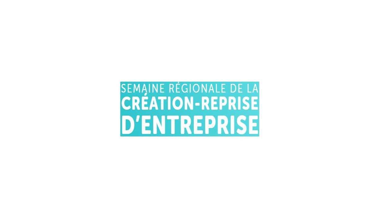 la semaine régionale de la création-reprise d'entreprise 23 – 27 NOV 2020