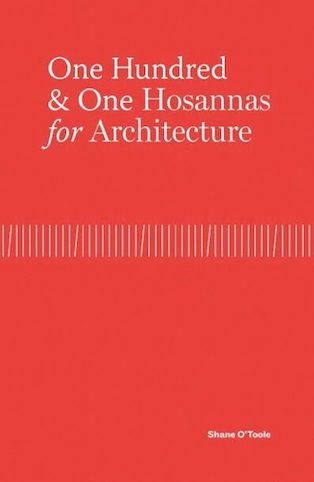 one hundred & one hosannas for architecture