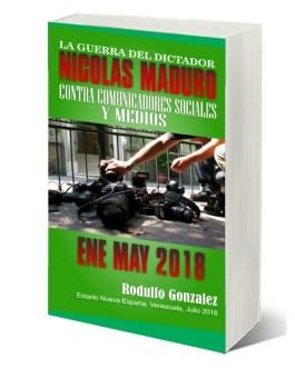 La Guerra del Dictador Nicolas Maduro: Contra Comunicadores y Medios desde Enero hasta Mayo de 2018