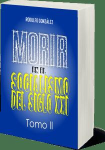 Morir en el Socialismo del Siglo XXI: Tomo II por Rodulfo González