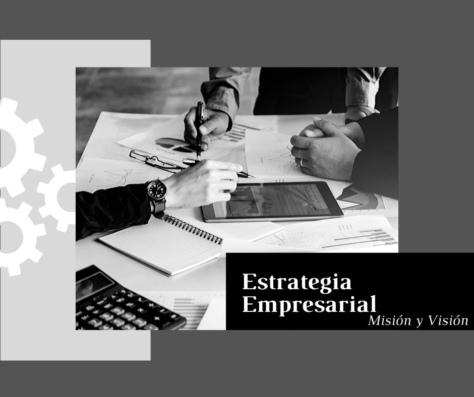 Estrategia empresarial: misión y visión