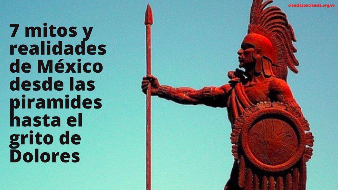 7 mitos y realidades de México desde las piramides hasta el grito de Dolores