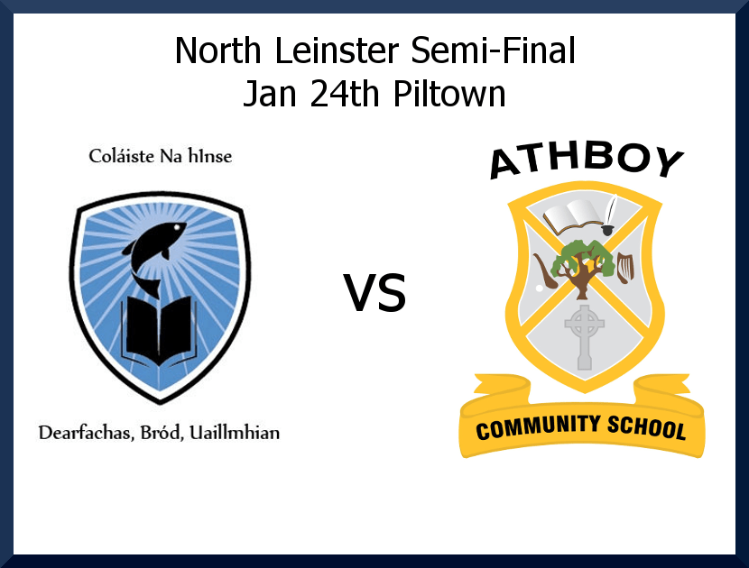 Coláiste Na HÍnse In N Leinster Semi-Final, 12:00, 24th Jan, Piltown
