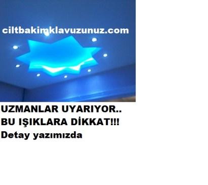 UZMANLAR UYARIYOR LED IŞIKLARINA DİKKAT